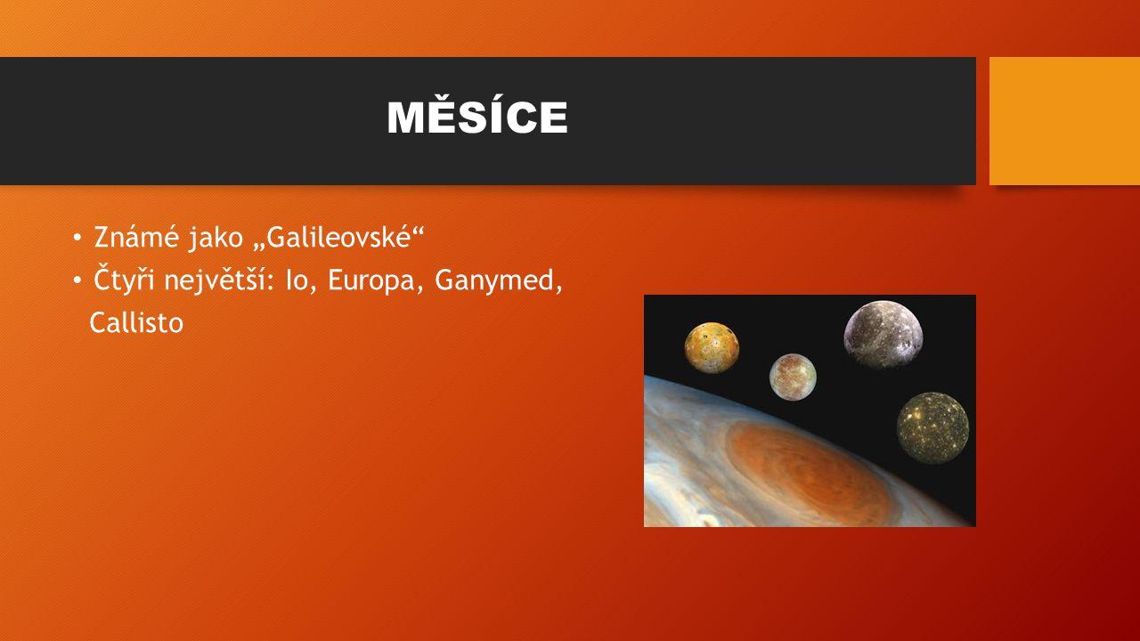 """MĚSÍCE Známé jako """"Galileovské Čtyři největší: Io, Europa, Ganymed, Callisto"""