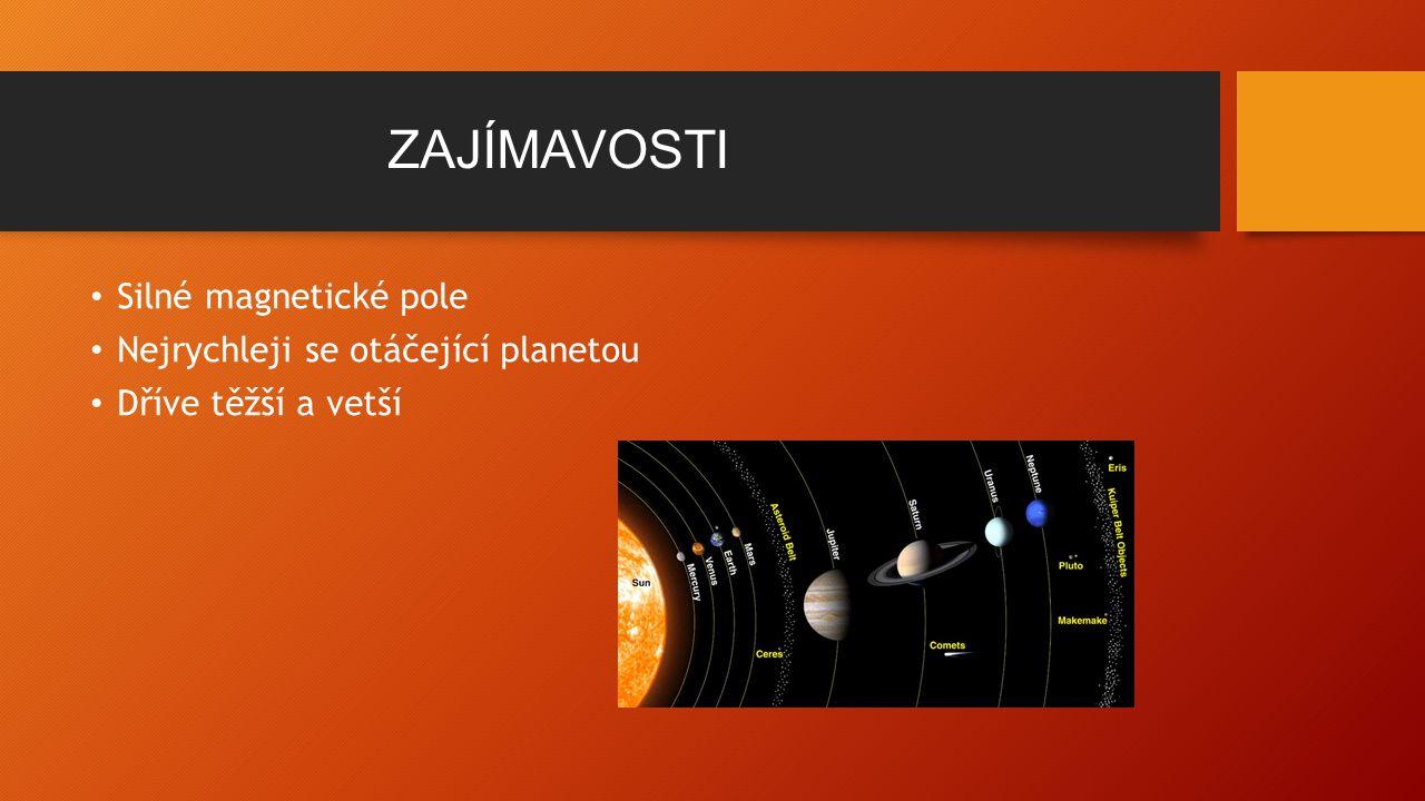 ZAJÍMAVOSTI Silné magnetické pole Nejrychleji se otáčející planetou Dříve těžší a vetší