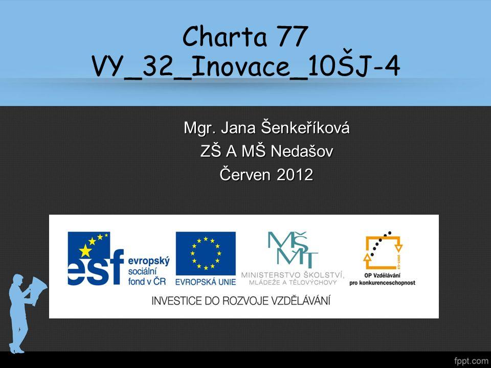 Charta 77 VY_32_Inovace_10ŠJ-4 Mgr. Jana Šenkeříková ZŠ A MŠ Nedašov Červen 2012