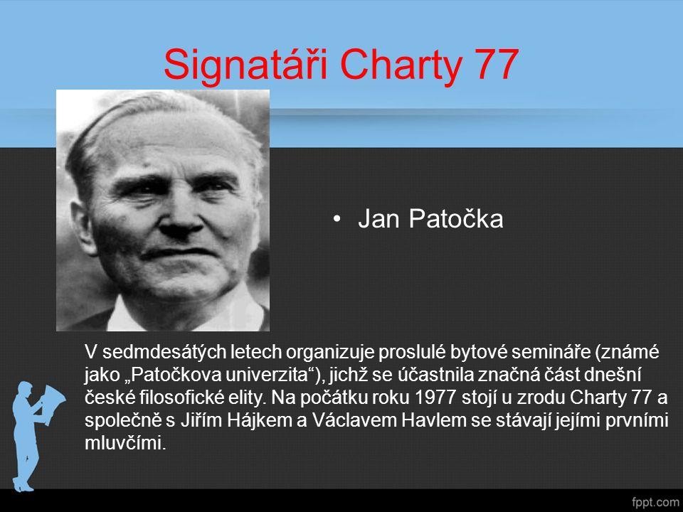 """Signatáři Charty 77 Jan Patočka V sedmdesátých letech organizuje proslulé bytové semináře (známé jako """"Patočkova univerzita ), jichž se účastnila značná část dnešní české filosofické elity."""