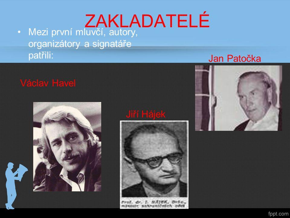 ZAKLADATELÉ Mezi první mluvčí, autory, organizátory a signatáře patřili: Václav Havel Jan Patočka Jiří Hájek