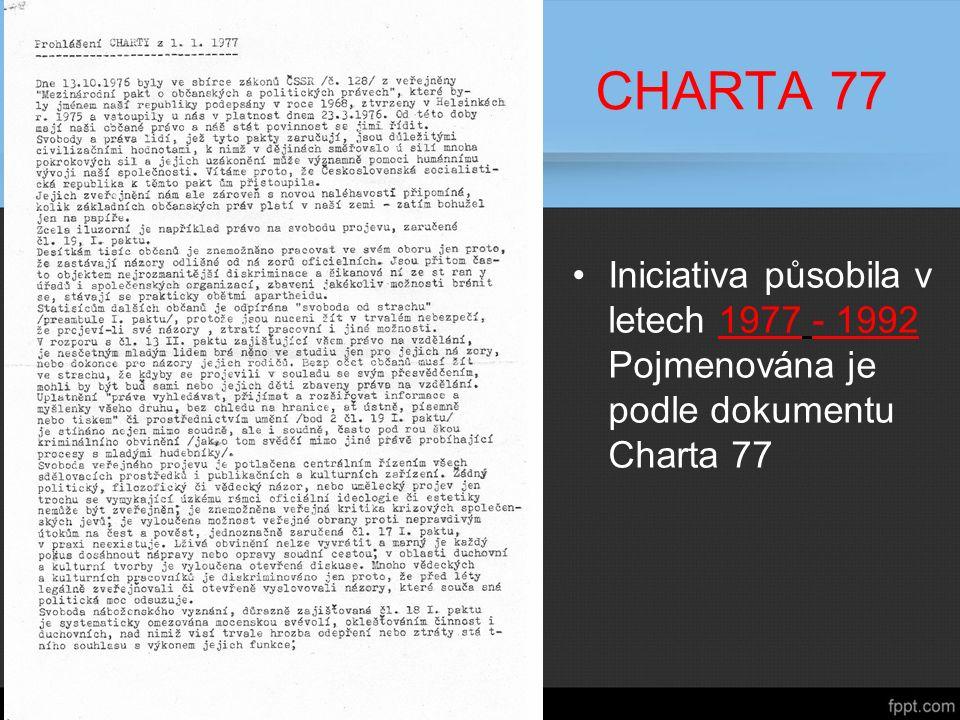 CHARTA 77 Iniciativa působila v letech 1977 - 1992 Pojmenována je podle dokumentu Charta 77