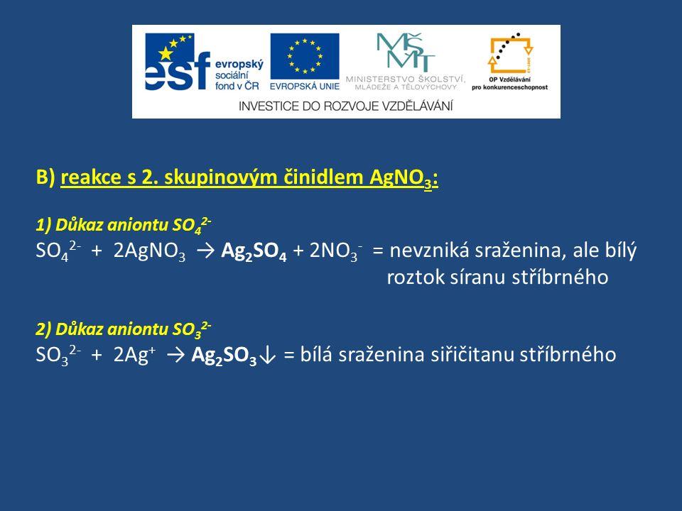 B) reakce s 2. skupinovým činidlem AgNO 3 : 1) Důkaz aniontu SO 4 2- SO 4 2- + 2AgNO 3 → Ag 2 SO 4 + 2NO 3 - = nevzniká sraženina, ale bílý roztok sír