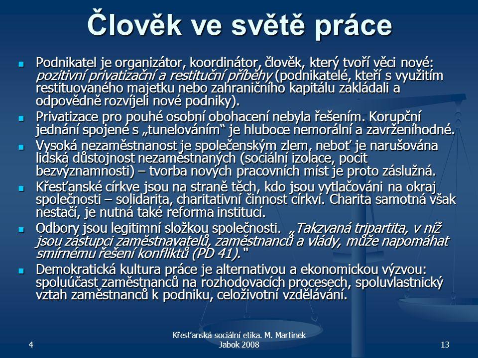 4 Křesťanská sociální etika. M. Martinek Jabok 200813 Člověk ve světě práce Podnikatel je organizátor, koordinátor, člověk, který tvoří věci nové: poz