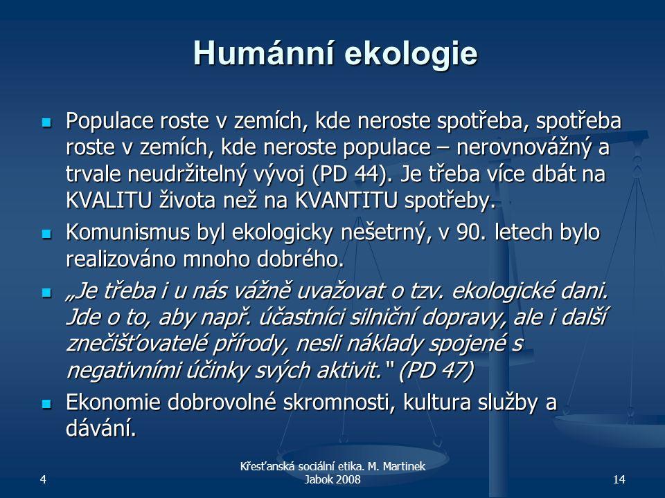 4 Křesťanská sociální etika. M. Martinek Jabok 200814 Humánní ekologie Populace roste v zemích, kde neroste spotřeba, spotřeba roste v zemích, kde ner