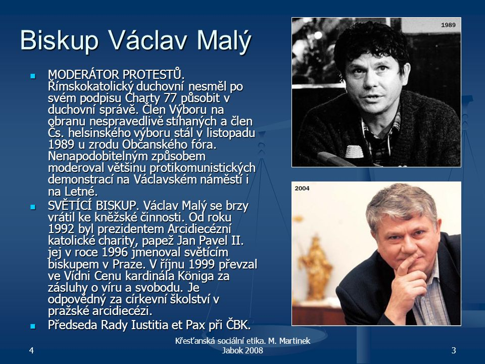 4 Křesťanská sociální etika. M. Martinek Jabok 20083 Biskup Václav Malý MODERÁTOR PROTESTŮ. Římskokatolický duchovní nesměl po svém podpisu Charty 77