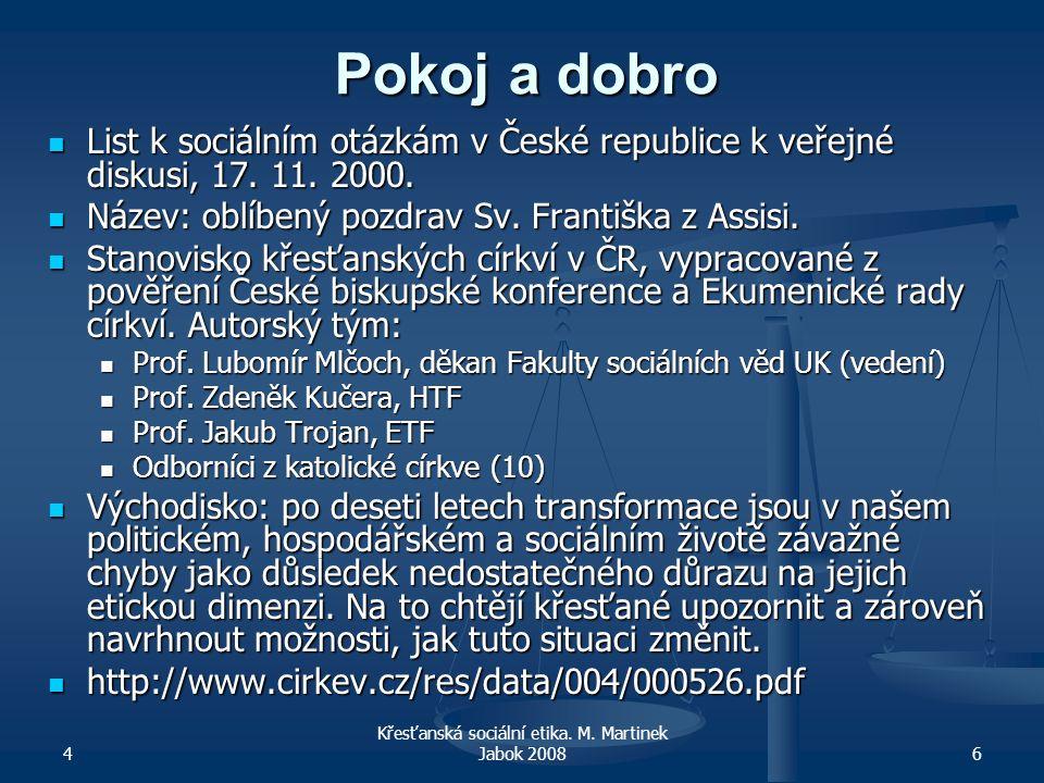 4 Křesťanská sociální etika. M. Martinek Jabok 20086 Pokoj a dobro List k sociálním otázkám v České republice k veřejné diskusi, 17. 11. 2000. Název: