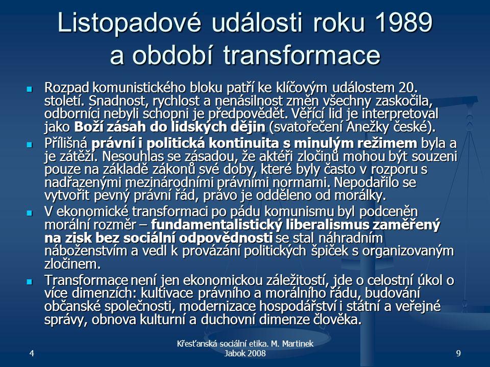 4 Křesťanská sociální etika. M. Martinek Jabok 20089 Listopadové události roku 1989 a období transformace Rozpad komunistického bloku patří ke klíčový