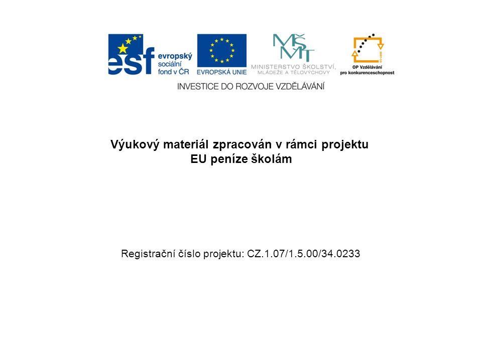 Výukový materiál zpracován v rámci projektu EU peníze školám Registrační číslo projektu: CZ.1.07/1.5.00/34.0233