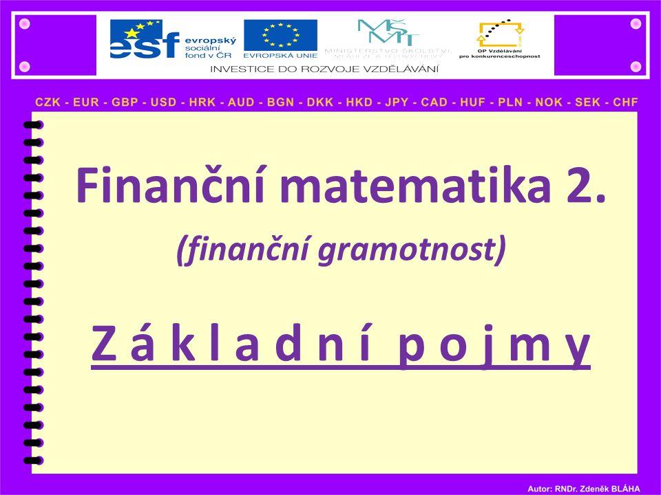 Finanční matematika 2. (finanční gramotnost) Z á k l a d n í p o j m y