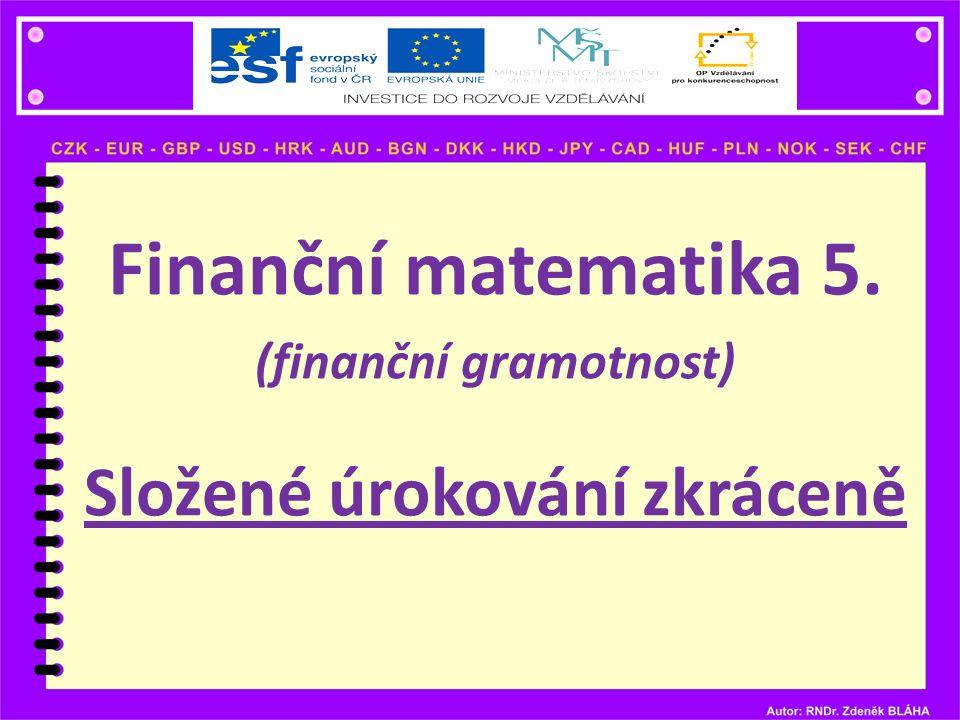Finanční matematika 5. (finanční gramotnost) Složené úrokování zkráceně