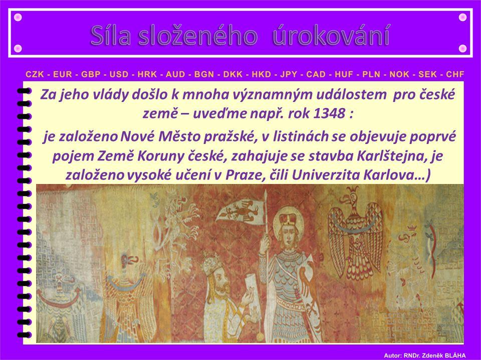 Za jeho vlády došlo k mnoha významným událostem pro české země – uveďme např. rok 1348 : je založeno Nové Město pražské, v listinách se objevuje poprv