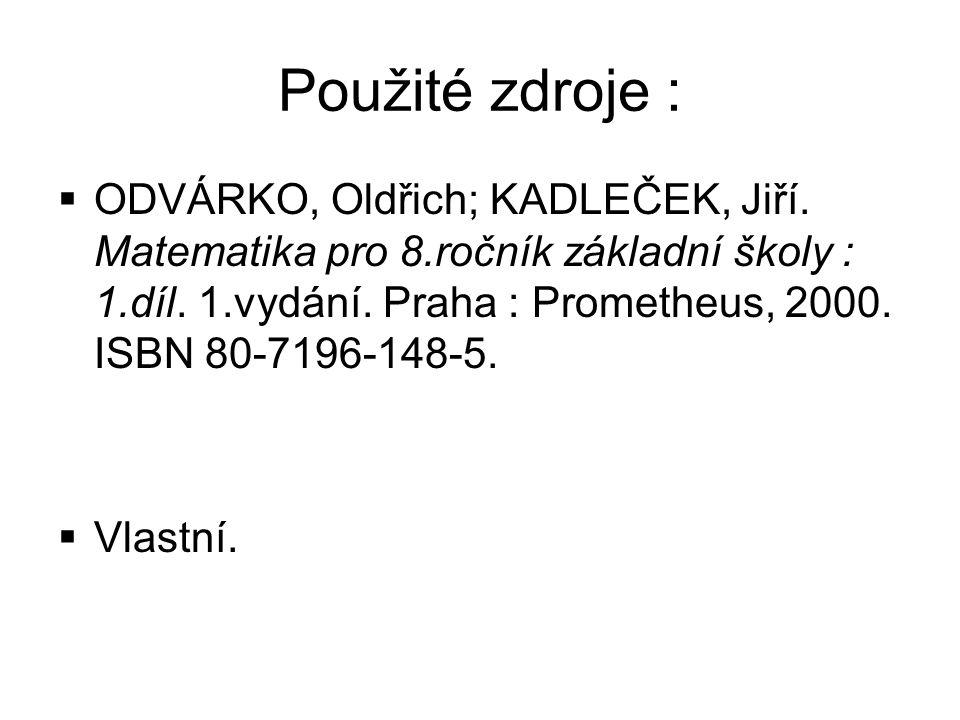 Použité zdroje :  ODVÁRKO, Oldřich; KADLEČEK, Jiří.