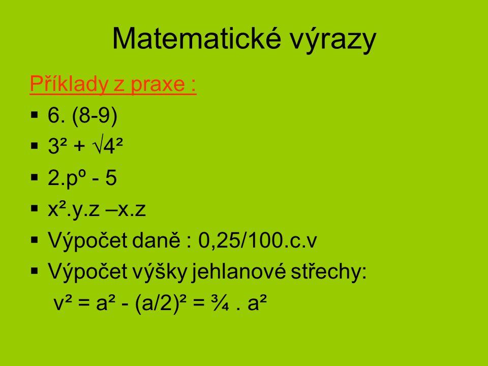 Matematické výrazy Příklady z praxe :  6.