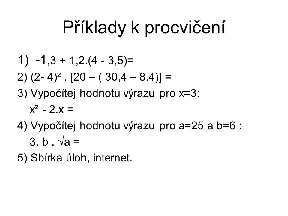 Příklady k procvičení 1) -1,3 + 1,2.(4 - 3,5)= 2) (2- 4)².