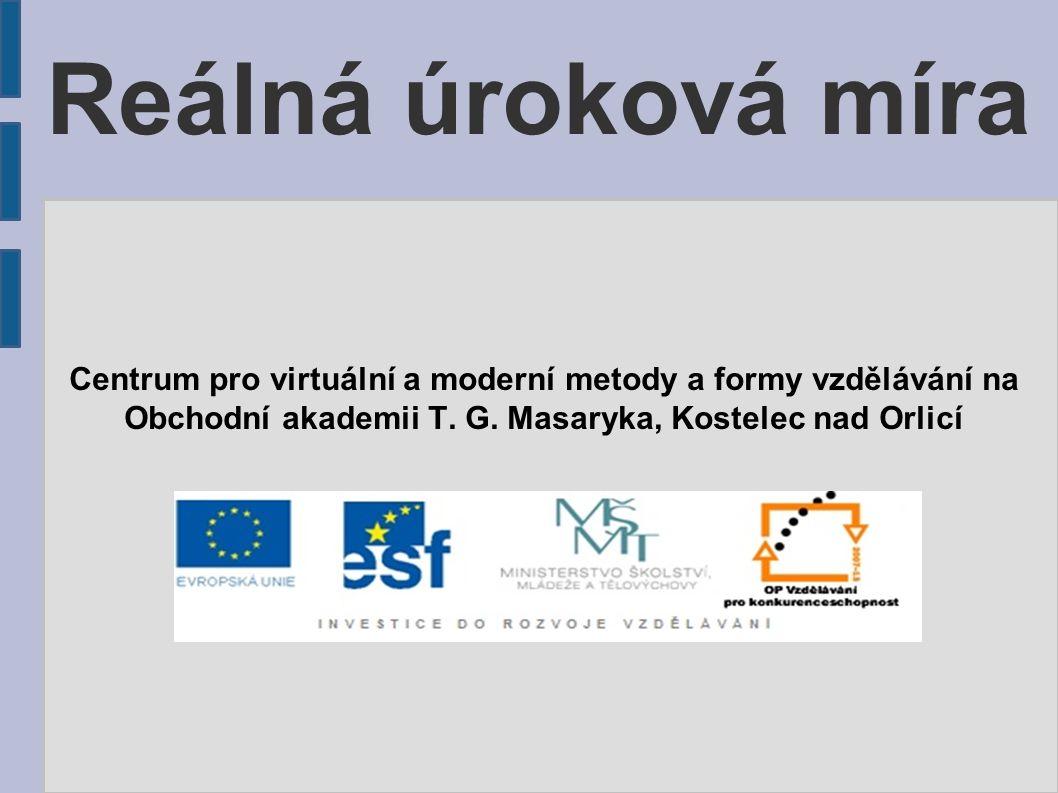 Reálná úroková míra Centrum pro virtuální a moderní metody a formy vzdělávání na Obchodní akademii T. G. Masaryka, Kostelec nad Orlicí