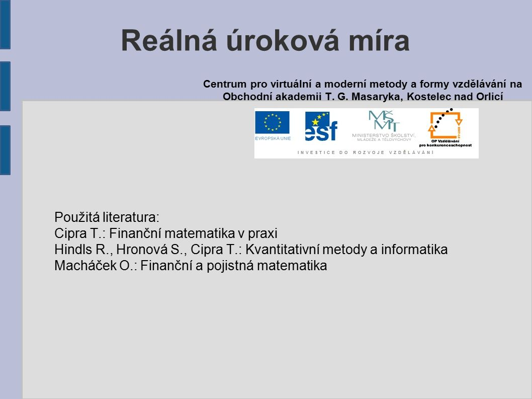 Reálná úroková míra Použitá literatura: Cipra T.: Finanční matematika v praxi Hindls R., Hronová S., Cipra T.: Kvantitativní metody a informatika Mach