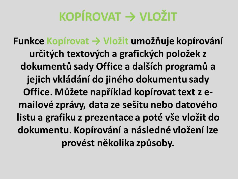 KOPÍROVAT → VLOŽIT Funkce Kopírovat → Vložit umožňuje kopírování určitých textových a grafických položek z dokumentů sady Office a dalších programů a jejich vkládání do jiného dokumentu sady Office.