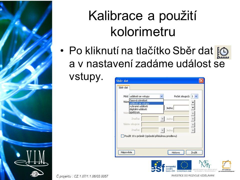 Č.projektu : CZ.1.07/1.1.06/03.0057 Kalibrace a použití kolorimetru Po kliknutí na tlačítko Sběr dat a v nastavení zadáme událost se vstupy.