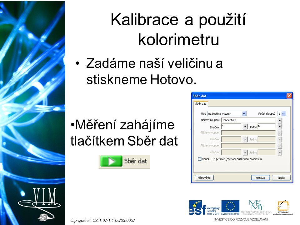 Č.projektu : CZ.1.07/1.1.06/03.0057 Kalibrace a použití kolorimetru Zadáme naší veličinu a stiskneme Hotovo. Měření zahájíme tlačítkem Sběr dat