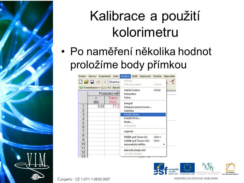 Č.projektu : CZ.1.07/1.1.06/03.0057 Kalibrace a použití kolorimetru Po naměření několika hodnot proložíme body přímkou