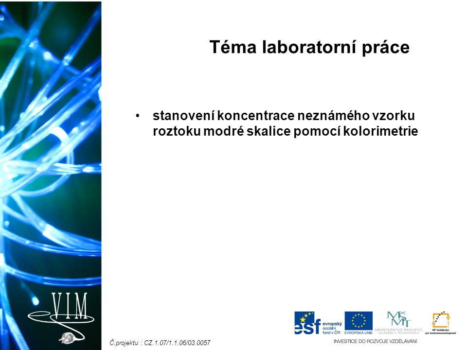 Č.projektu : CZ.1.07/1.1.06/03.0057 Téma laboratorní práce stanovení koncentrace neznámého vzorku roztoku modré skalice pomocí kolorimetrie