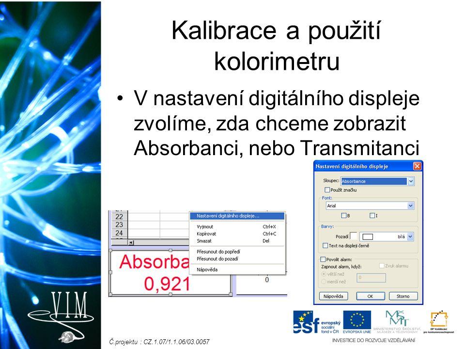 Č.projektu : CZ.1.07/1.1.06/03.0057 Kalibrace a použití kolorimetru V nastavení digitálního displeje zvolíme, zda chceme zobrazit Absorbanci, nebo Tra