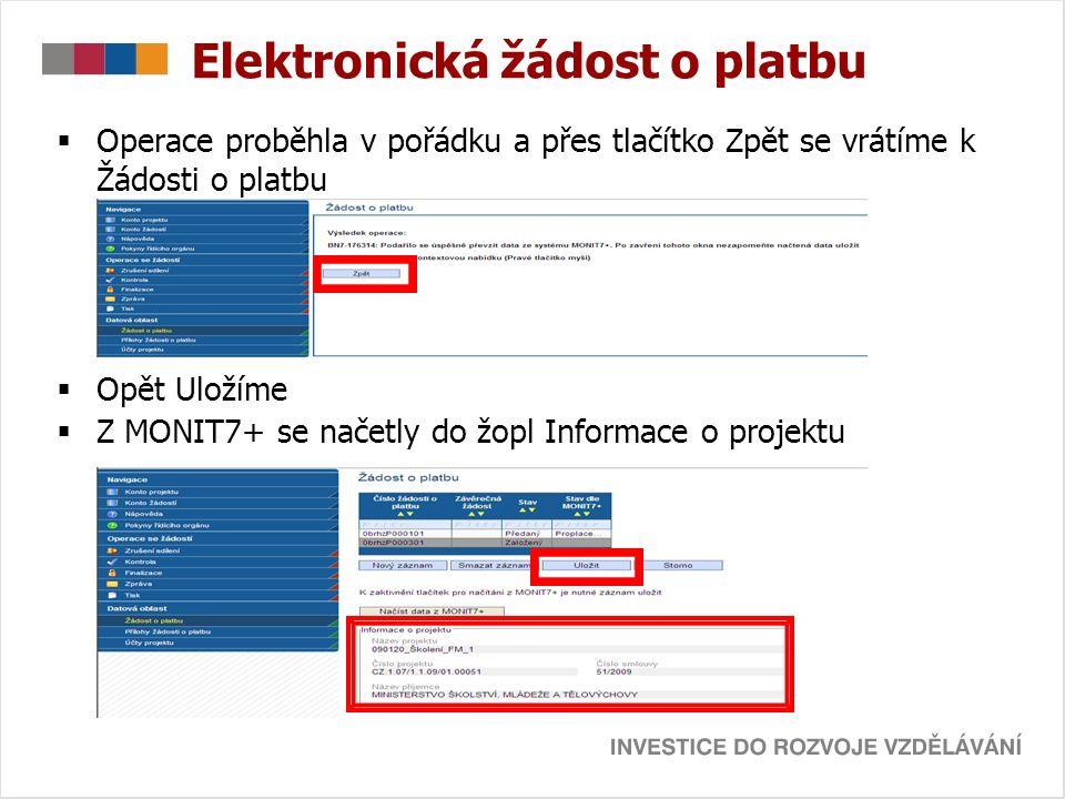 Elektronická žádost o platbu  Operace proběhla v pořádku a přes tlačítko Zpět se vrátíme k Žádosti o platbu  Opět Uložíme  Z MONIT7+ se načetly do žopl Informace o projektu