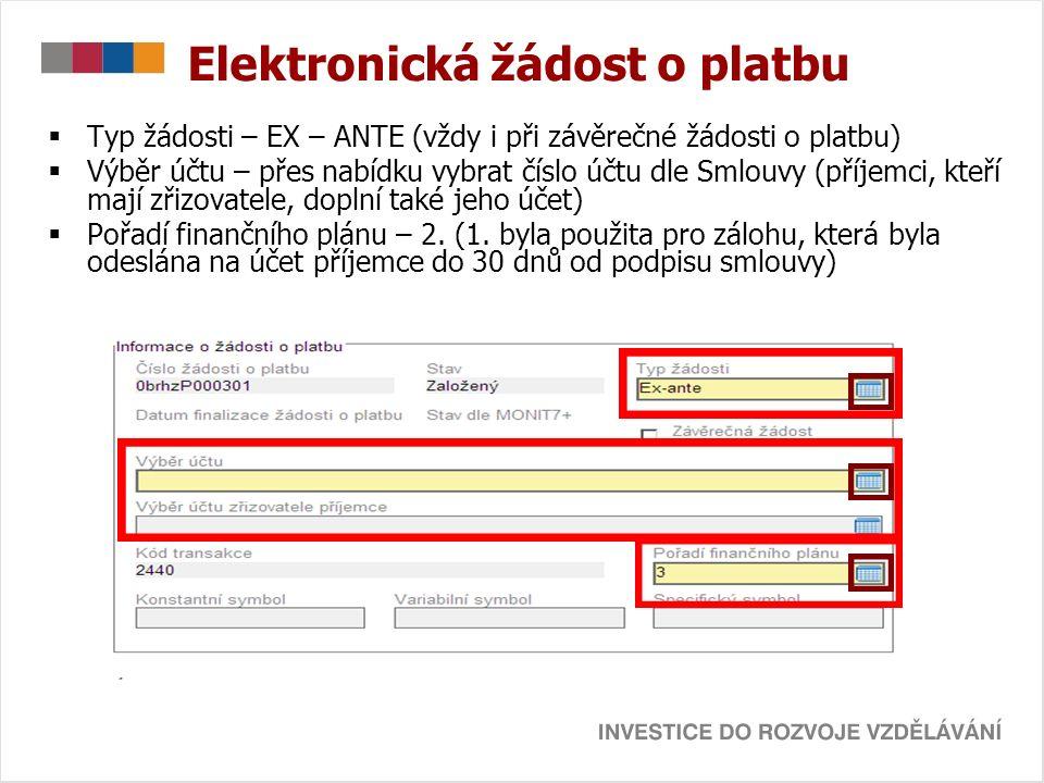 Elektronická žádost o platbu  Typ žádosti – EX – ANTE (vždy i při závěrečné žádosti o platbu)  Výběr účtu – přes nabídku vybrat číslo účtu dle Smlouvy (příjemci, kteří mají zřizovatele, doplní také jeho účet)  Pořadí finančního plánu – 2.