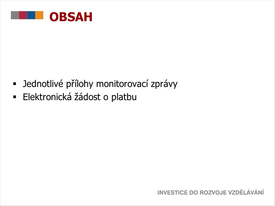 OBSAH  Jednotlivé přílohy monitorovací zprávy  Elektronická žádost o platbu