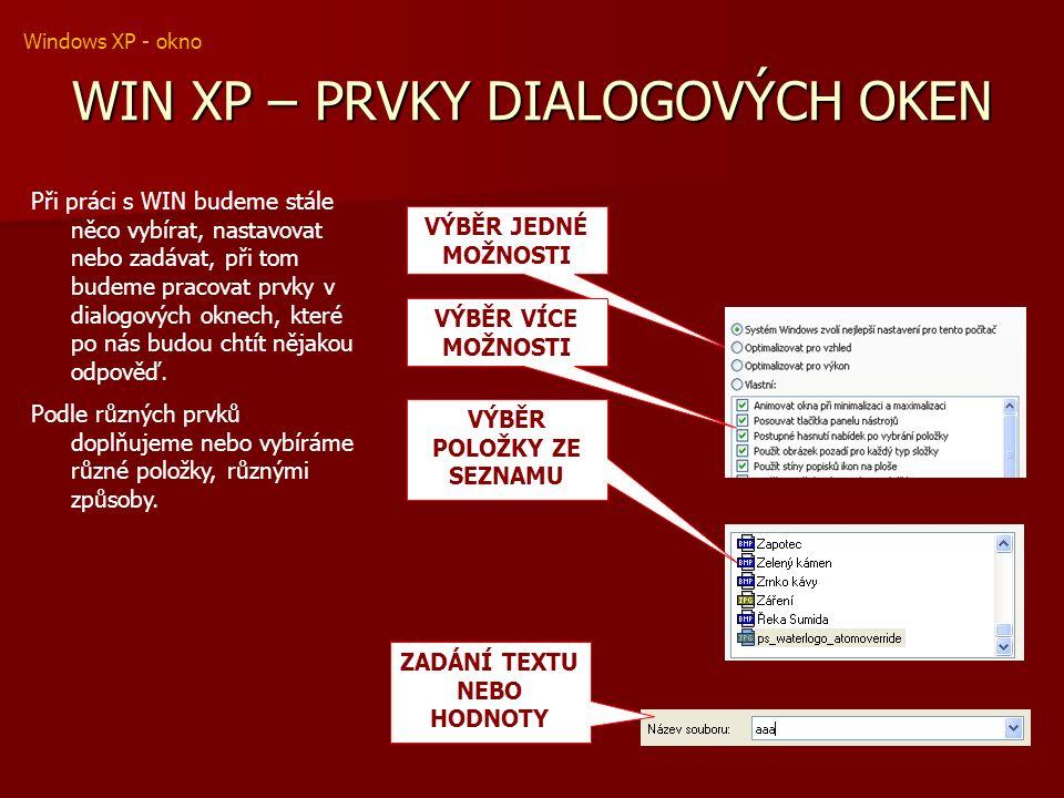 WIN XP – PRVKY DIALOGOVÝCH OKEN VÝBĚR JEDNÉ MOŽNOSTI Při práci s WIN budeme stále něco vybírat, nastavovat nebo zadávat, při tom budeme pracovat prvky v dialogových oknech, které po nás budou chtít nějakou odpověď.