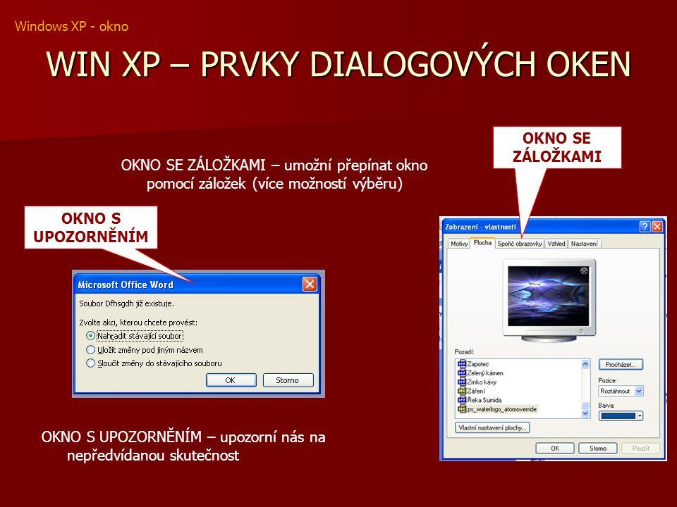 WIN XP – PRVKY DIALOGOVÝCH OKEN OKNO SE ZÁLOŽKAMI OKNO SE ZÁLOŽKAMI – umožní přepínat okno pomocí záložek (více možností výběru) OKNO S UPOZORNĚNÍM OKNO S UPOZORNĚNÍM – upozorní nás na nepředvídanou skutečnost Windows XP - okno