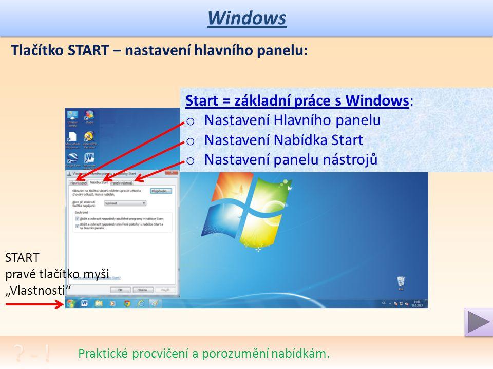 Windows Praktické procvičení a porozumění nabídkám. Tlačítko START: Start = základní práce s Windows: o volba a spuštění programů o hledání souborů o