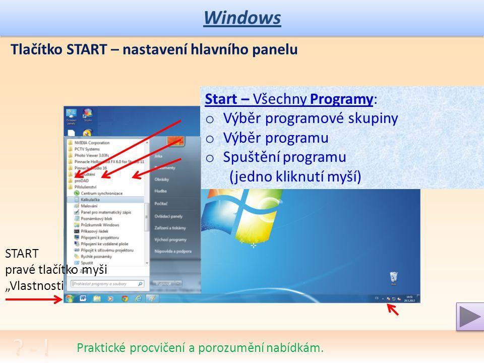 Windows Praktické procvičení a porozumění nabídkám. Tlačítko START – nastavení hlavního panelu: Start = základní práce s Windows: o Nastavení Hlavního
