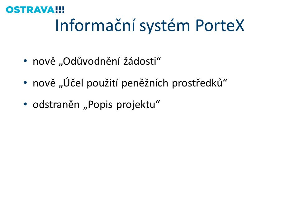 """nově """"Odůvodnění žádosti nově """"Účel použití peněžních prostředků odstraněn """"Popis projektu Informační systém PorteX"""