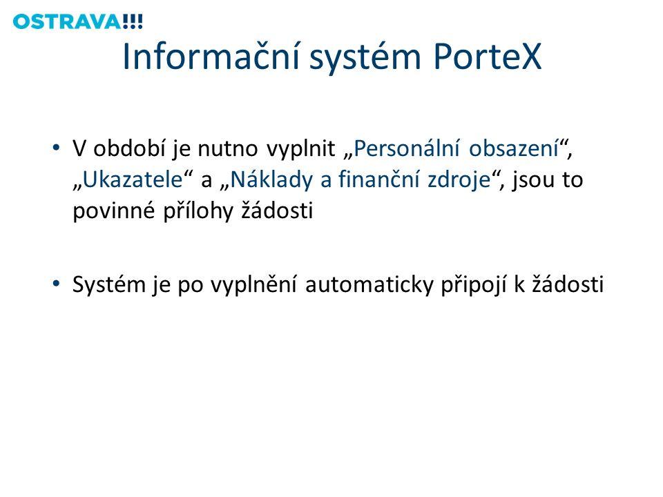 """V období je nutno vyplnit """"Personální obsazení , """"Ukazatele a """"Náklady a finanční zdroje , jsou to povinné přílohy žádosti Systém je po vyplnění automaticky připojí k žádosti Informační systém PorteX"""