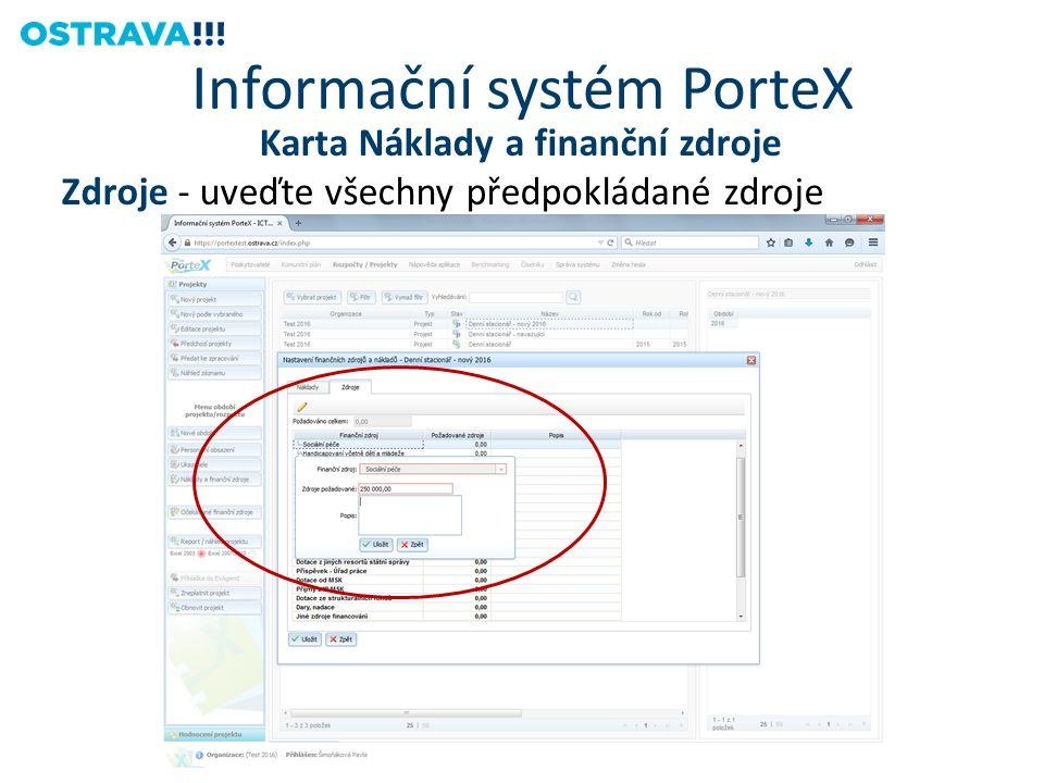 Karta Náklady a finanční zdroje Zdroje - uveďte všechny předpokládané zdroje Informační systém PorteX