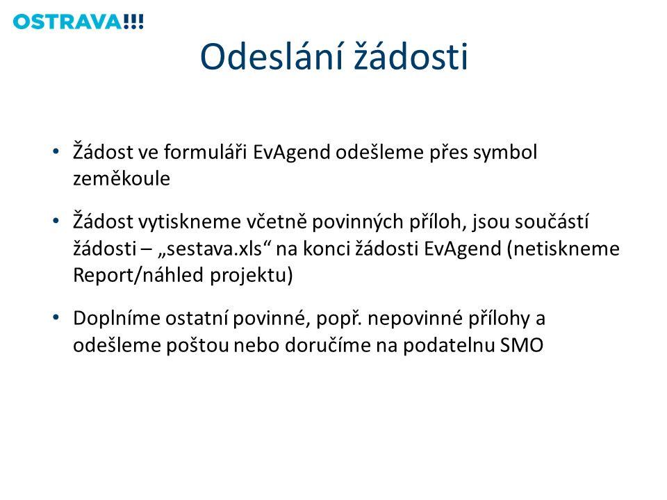 """Žádost ve formuláři EvAgend odešleme přes symbol zeměkoule Žádost vytiskneme včetně povinných příloh, jsou součástí žádosti – """"sestava.xls na konci žádosti EvAgend (netiskneme Report/náhled projektu) Doplníme ostatní povinné, popř."""