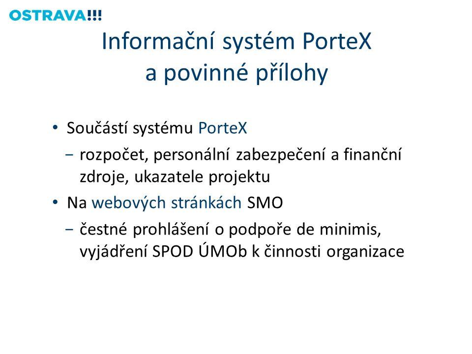 Informační systém PorteX a povinné přílohy Součástí systému PorteX −rozpočet, personální zabezpečení a finanční zdroje, ukazatele projektu Na webových stránkách SMO −čestné prohlášení o podpoře de minimis, vyjádření SPOD ÚMOb k činnosti organizace