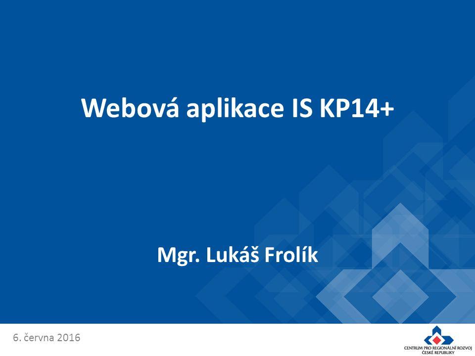 6. června 2016 Webová aplikace IS KP14+ Mgr. Lukáš Frolík