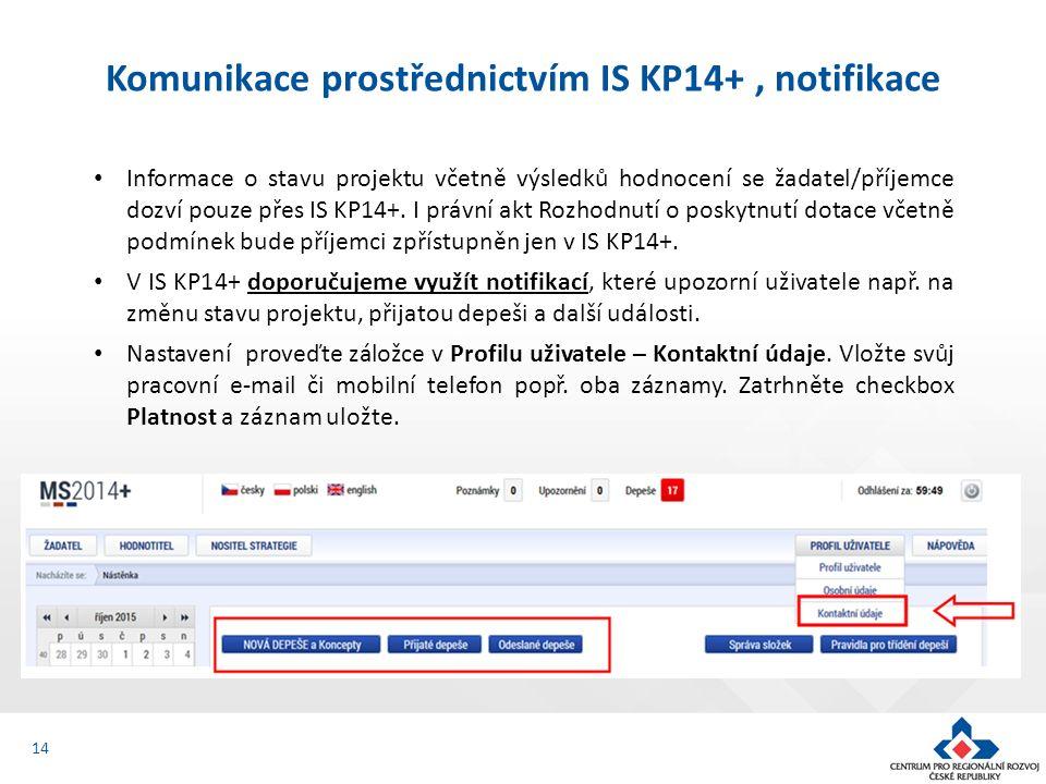 14 Komunikace prostřednictvím IS KP14+, notifikace Informace o stavu projektu včetně výsledků hodnocení se žadatel/příjemce dozví pouze přes IS KP14+.