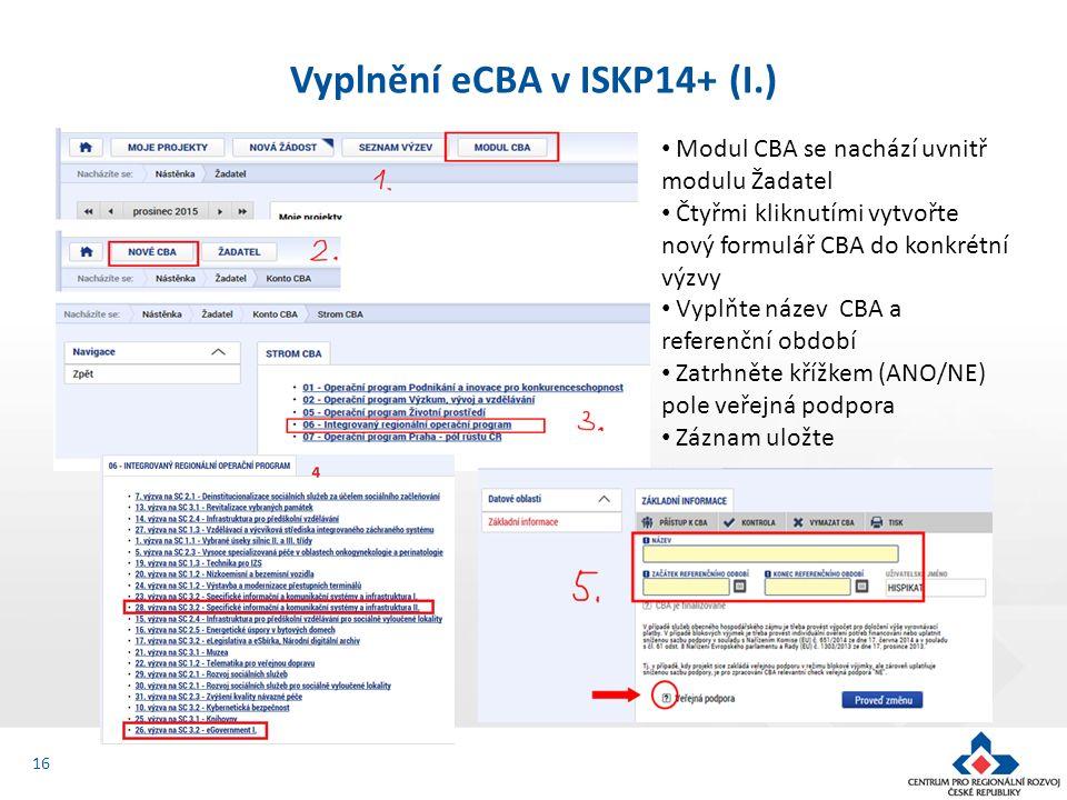 16 Vyplnění eCBA v ISKP14+ (I.) Modul CBA se nachází uvnitř modulu Žadatel Čtyřmi kliknutími vytvořte nový formulář CBA do konkrétní výzvy Vyplňte náz