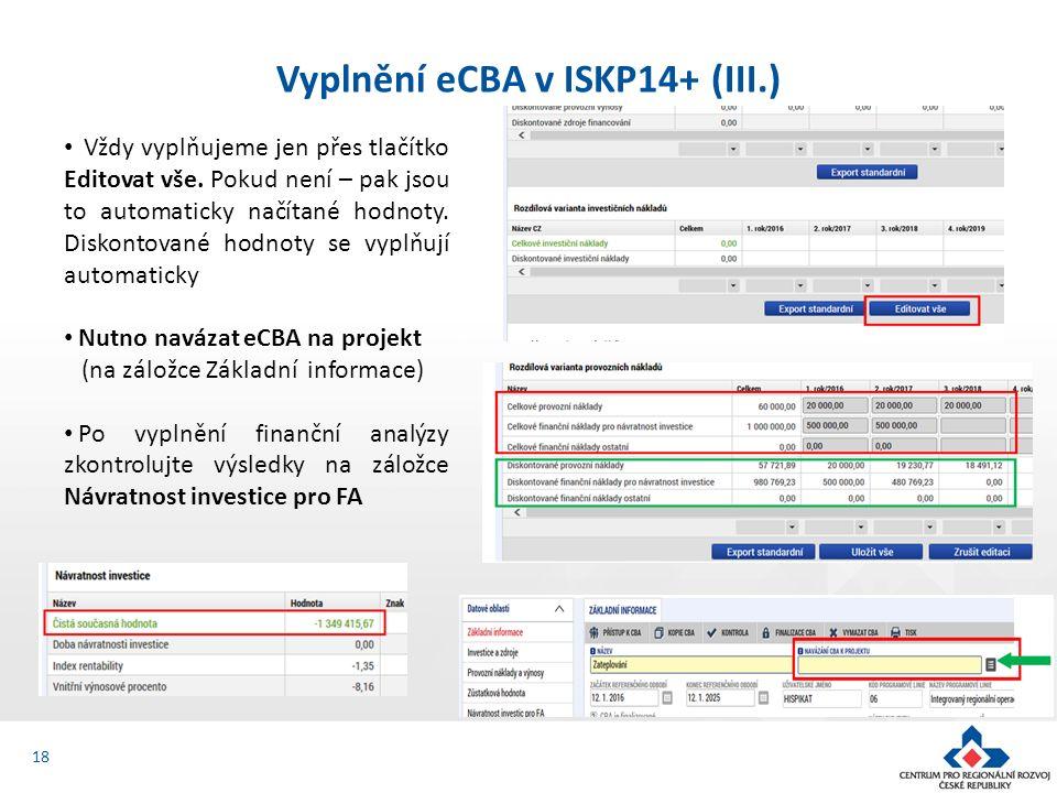 Vyplnění eCBA v ISKP14+ (III.) 18 Vždy vyplňujeme jen přes tlačítko Editovat vše. Pokud není – pak jsou to automaticky načítané hodnoty. Diskontované
