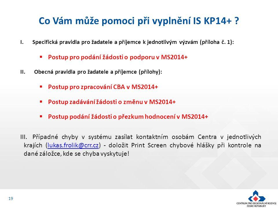 19 I.Specifická pravidla pro žadatele a příjemce k jednotlivým výzvám (příloha č. 1):  Postup pro podání žádosti o podporu v MS2014+ II. Obecná pravi