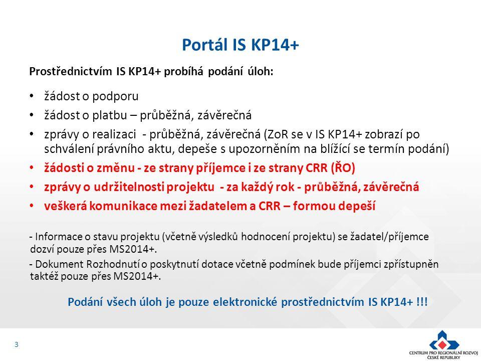 3 Portál IS KP14+ Prostřednictvím IS KP14+ probíhá podání úloh: žádost o podporu žádost o platbu – průběžná, závěrečná zprávy o realizaci - průběžná,
