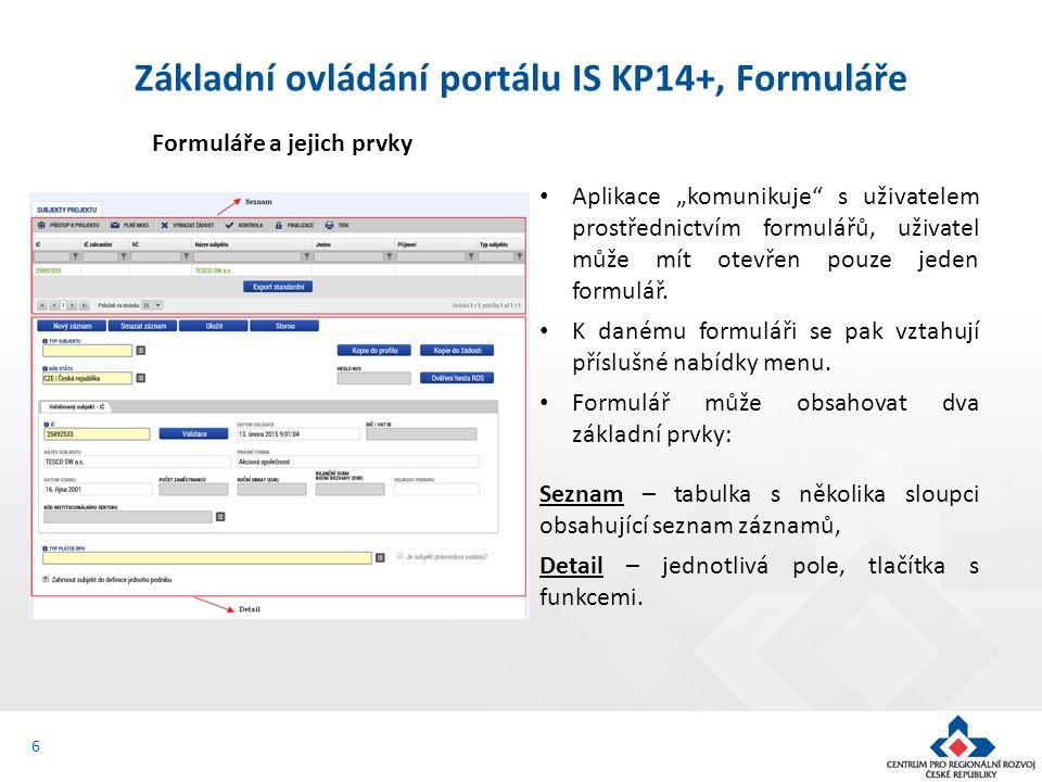 """6 Základní ovládání portálu IS KP14+, Formuláře Formuláře a jejich prvky Aplikace """"komunikuje"""" s uživatelem prostřednictvím formulářů, uživatel může m"""