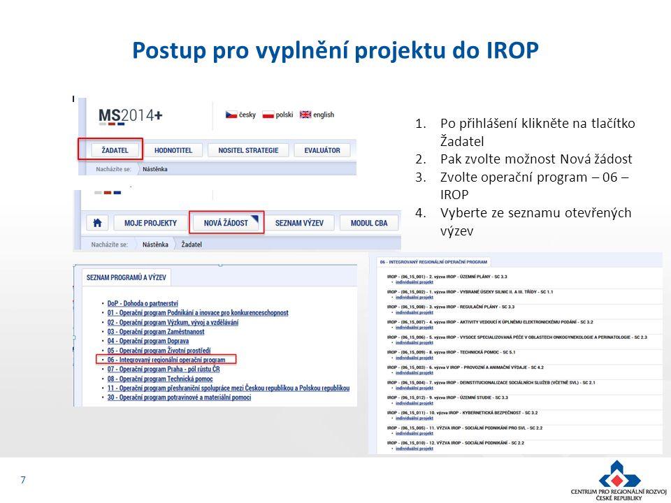 7 Postup pro vyplnění projektu do IROP 1.Po přihlášení klikněte na tlačítko Žadatel 2.Pak zvolte možnost Nová žádost 3.Zvolte operační program – 06 –