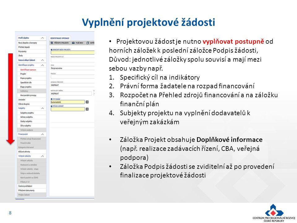 8 Vyplnění projektové žádosti Projektovou žádost je nutno vyplňovat postupně od horních záložek k poslední záložce Podpis žádosti, Důvod: jednotlivé z