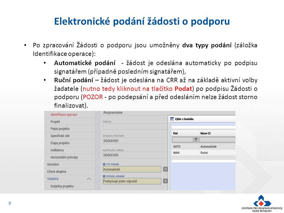 9 Elektronické podání žádosti o podporu Po zpracování Žádosti o podporu jsou umožněny dva typy podání (záložka Identifikace operace): Automatické podá