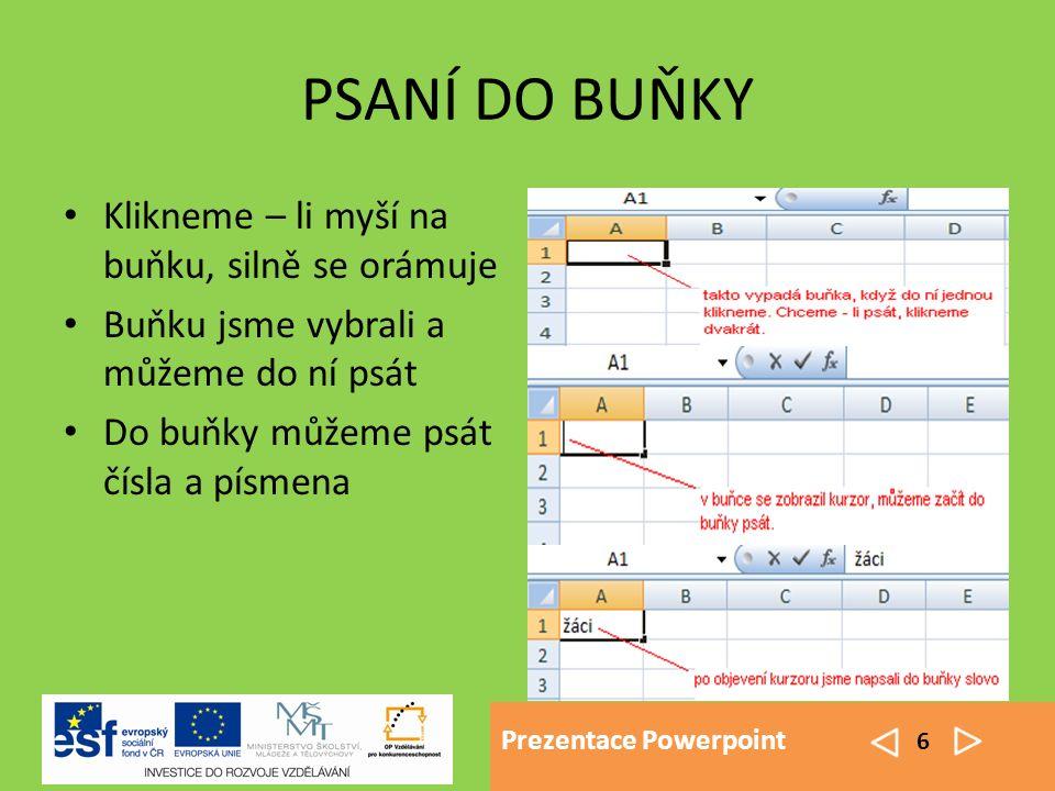 Prezentace Powerpoint 6 PSANÍ DO BUŇKY Klikneme – li myší na buňku, silně se orámuje Buňku jsme vybrali a můžeme do ní psát Do buňky můžeme psát čísla a písmena